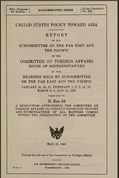 United States Policy toward Asia, U.S. Congressional Serial Set: Vol. No.12725-3; Report: H.Doc. 488; 19 May 1966