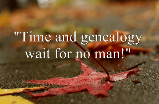 "funny genealogy saying: ""Time and genealogy wait for no man!"""