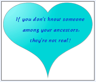 "genealogy saying: ""If you don't know someone among your ancestors, they're not real!"""