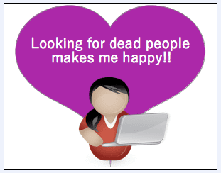 "genealogy saying: ""Looking for dead people makes me happy!"""