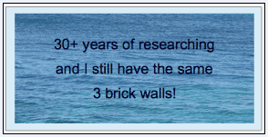 "genealogy comment: ""30+ years of researching and I still have the same 3 brick walls!"""