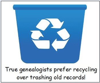 "genealogy saying: ""You know you're a genealogist if you never trash old records, knowing they can always be recycled and used for some other family history research!"""