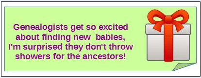 "genealogy saying: ""You know you're a genealogist if, when you find a new birth record, you get so excited you think about throwing a baby shower!"""