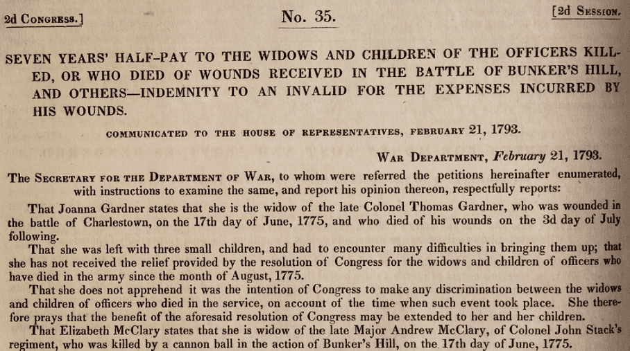 Seven Years' Half-Pay to the Widows and Children of the Officers Killed, or Who Died of Wounds Received in the Battle of Bunker's Hill, and Others – Indemnity to an Invalid for the Expenses Incurred by His Wounds. Communicated to the House of Representatives, February 21, 1793. Page: 70. Publication: American State Papers 036, Claims Vol. 1. Report: Publication No. 35.